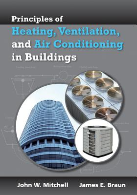 Heating Ventilation and Air Conditioning By Mitchell, John W./ Braun, James E.